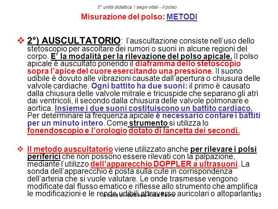 a cura di: dott.ssa Alida Favro63 5° unità didattica: i segni vitali - il polso Misurazione del polso: METODI  2°) AUSCULTATORIO : l'auscultazione co