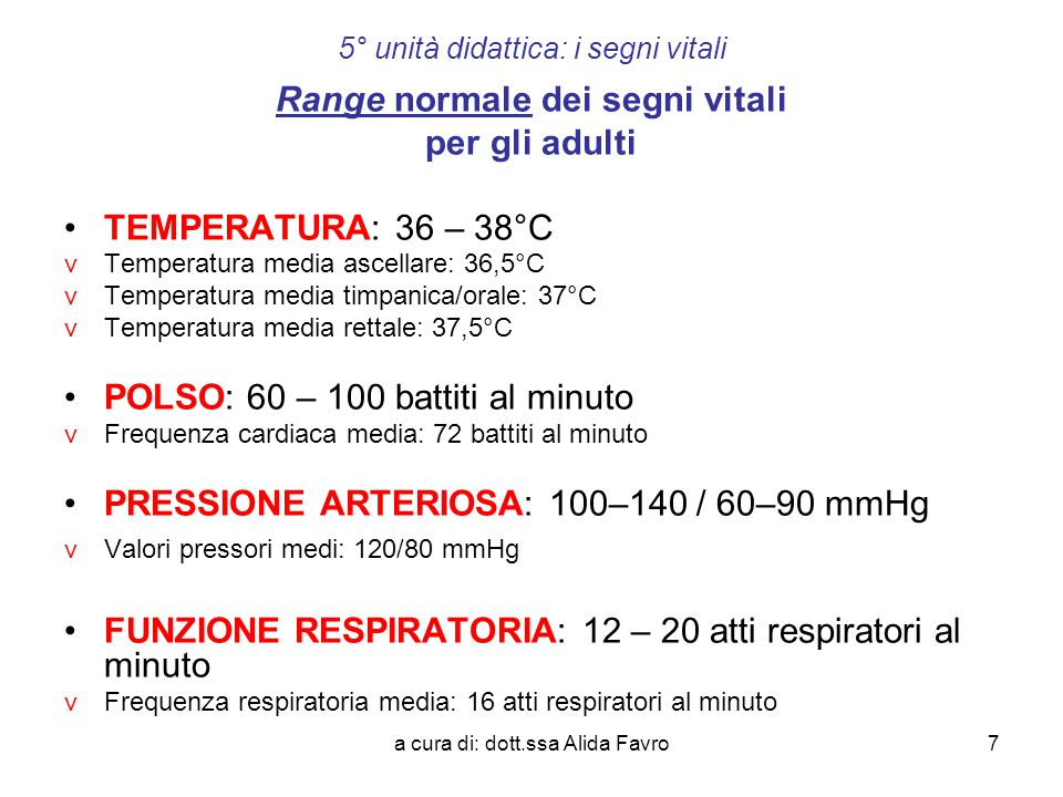 a cura di: dott.ssa Alida Favro7 5° unità didattica: i segni vitali Range normale dei segni vitali per gli adulti TEMPERATURA: 36 – 38°C v Temperatura