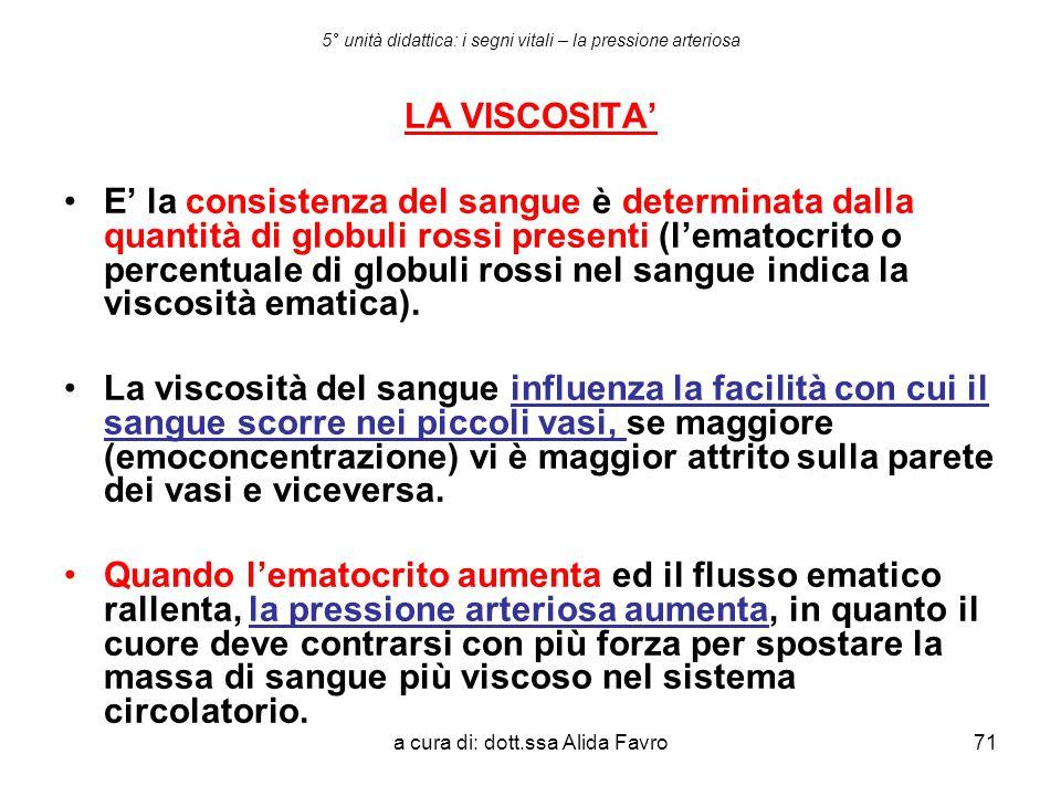 a cura di: dott.ssa Alida Favro71 5° unità didattica: i segni vitali – la pressione arteriosa LA VISCOSITA' E' la consistenza del sangue è determinata