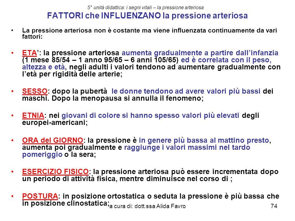 a cura di: dott.ssa Alida Favro74 5° unità didattica: i segni vitali – la pressione arteriosa FATTORI che INFLUENZANO la pressione arteriosa La pressi