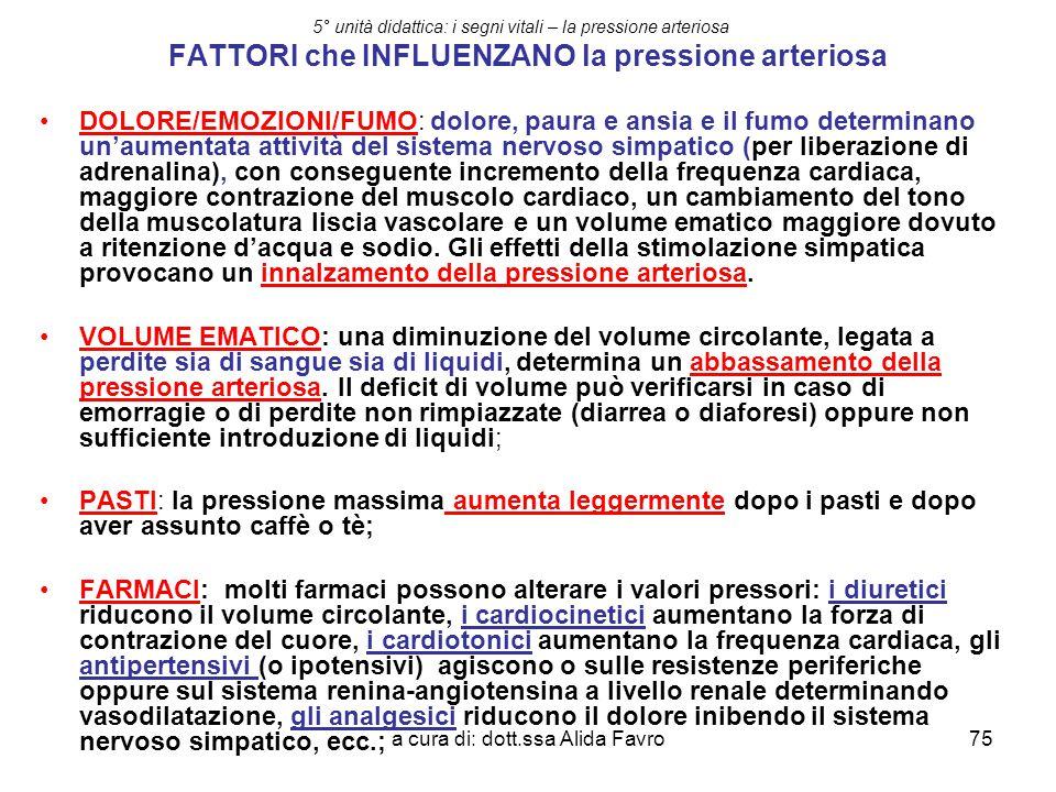 a cura di: dott.ssa Alida Favro75 5° unità didattica: i segni vitali – la pressione arteriosa FATTORI che INFLUENZANO la pressione arteriosa DOLORE/EM