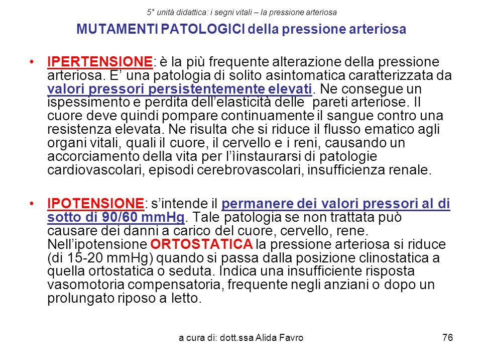 a cura di: dott.ssa Alida Favro76 5° unità didattica: i segni vitali – la pressione arteriosa MUTAMENTI PATOLOGICI della pressione arteriosa IPERTENSI