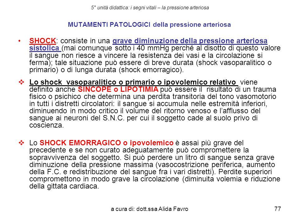 a cura di: dott.ssa Alida Favro77 5° unità didattica: i segni vitali – la pressione arteriosa MUTAMENTI PATOLOGICI della pressione arteriosa SHOCK: co