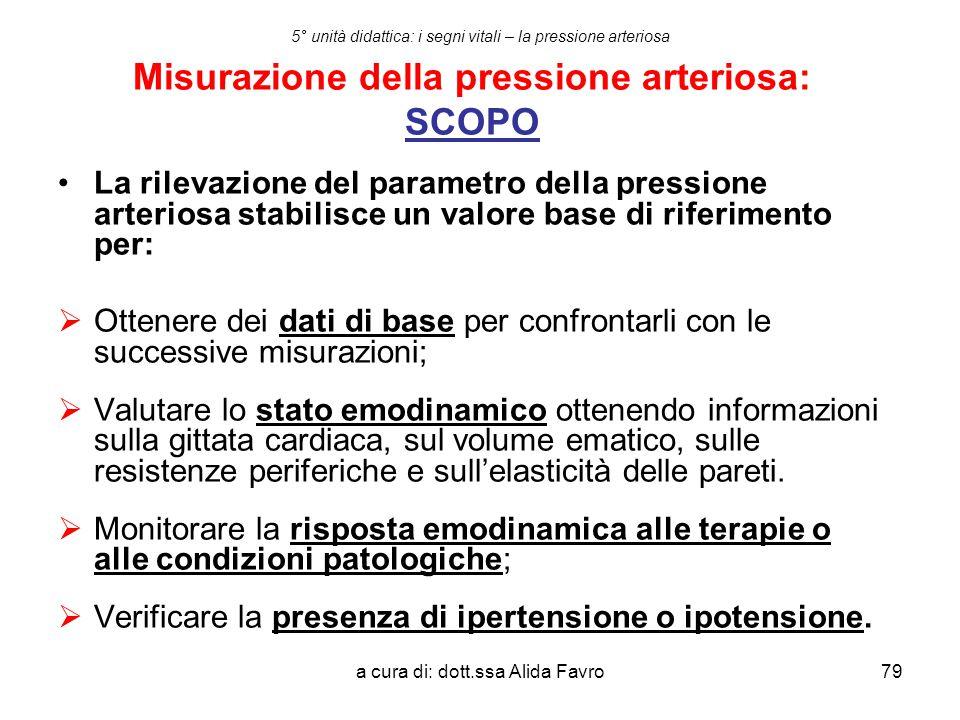 a cura di: dott.ssa Alida Favro79 5° unità didattica: i segni vitali – la pressione arteriosa Misurazione della pressione arteriosa: SCOPO La rilevazi
