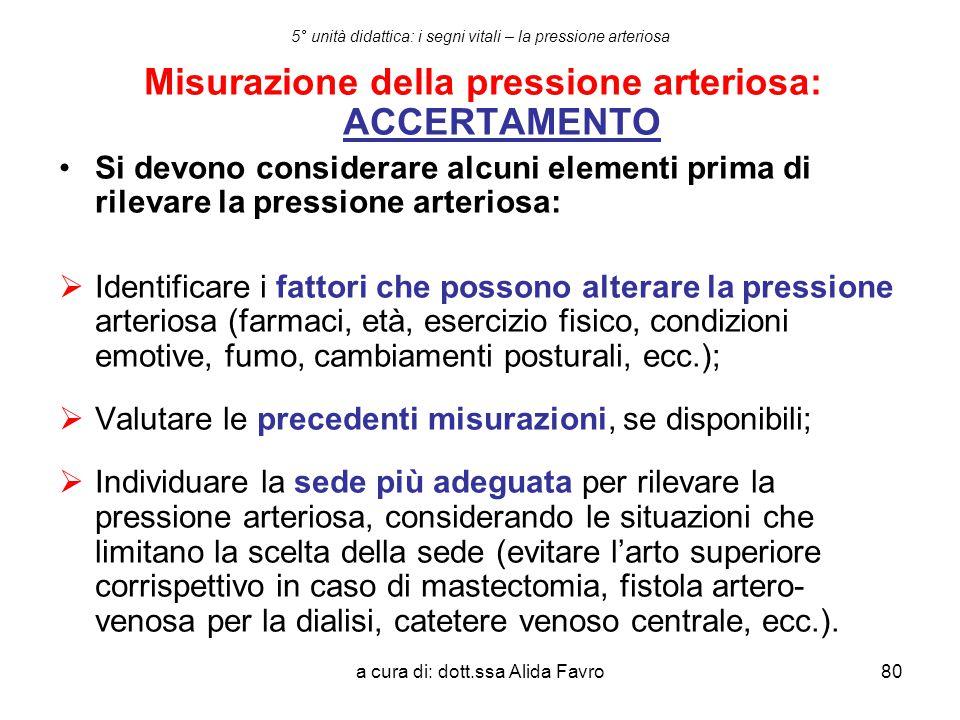 a cura di: dott.ssa Alida Favro80 5° unità didattica: i segni vitali – la pressione arteriosa Misurazione della pressione arteriosa: ACCERTAMENTO Si d