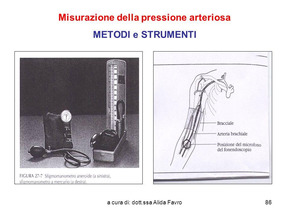a cura di: dott.ssa Alida Favro86 Misurazione della pressione arteriosa METODI e STRUMENTI Misurazione della pressione arteriosa: STRUMENTI