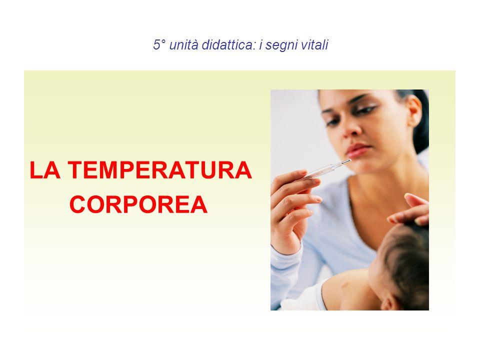 a cura di: dott.ssa Alida Favro9 5° unità didattica: i segni vitali LA TEMPERATURA CORPOREA