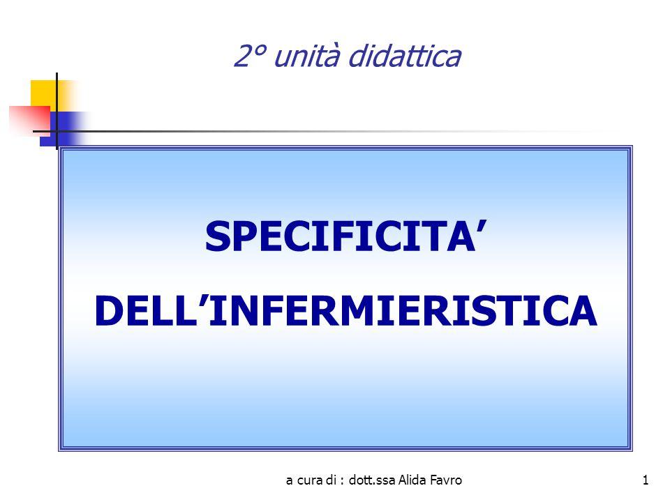 a cura di : dott.ssa Alida Favro1 2° unità didattica SPECIFICITA' DELL'INFERMIERISTICA