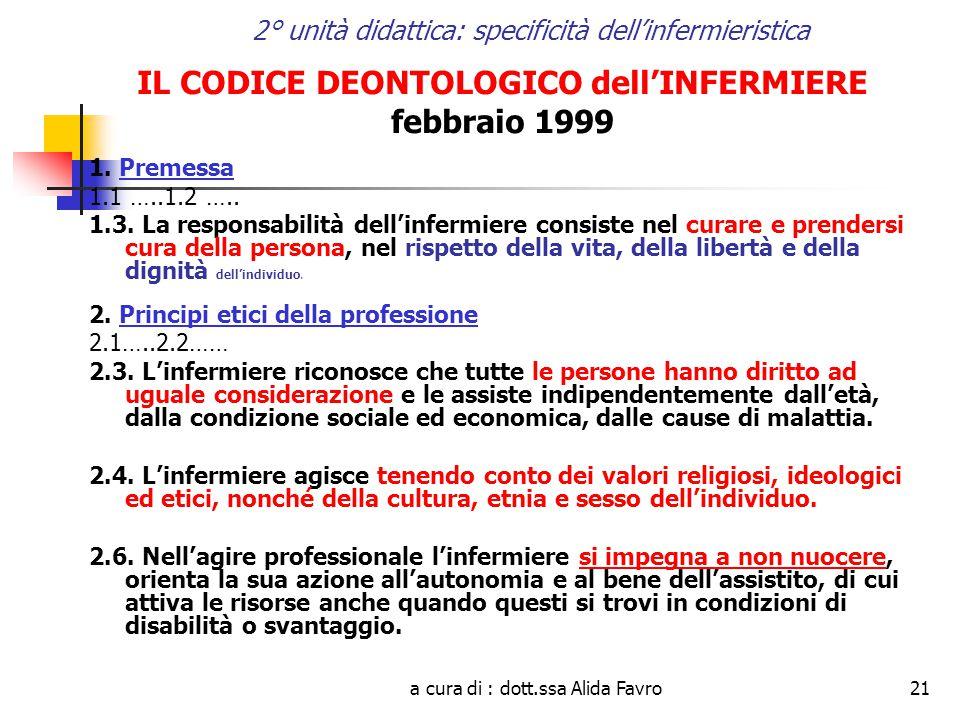 a cura di : dott.ssa Alida Favro21 2° unità didattica: specificità dell'infermieristica IL CODICE DEONTOLOGICO dell'INFERMIERE febbraio 1999 1.
