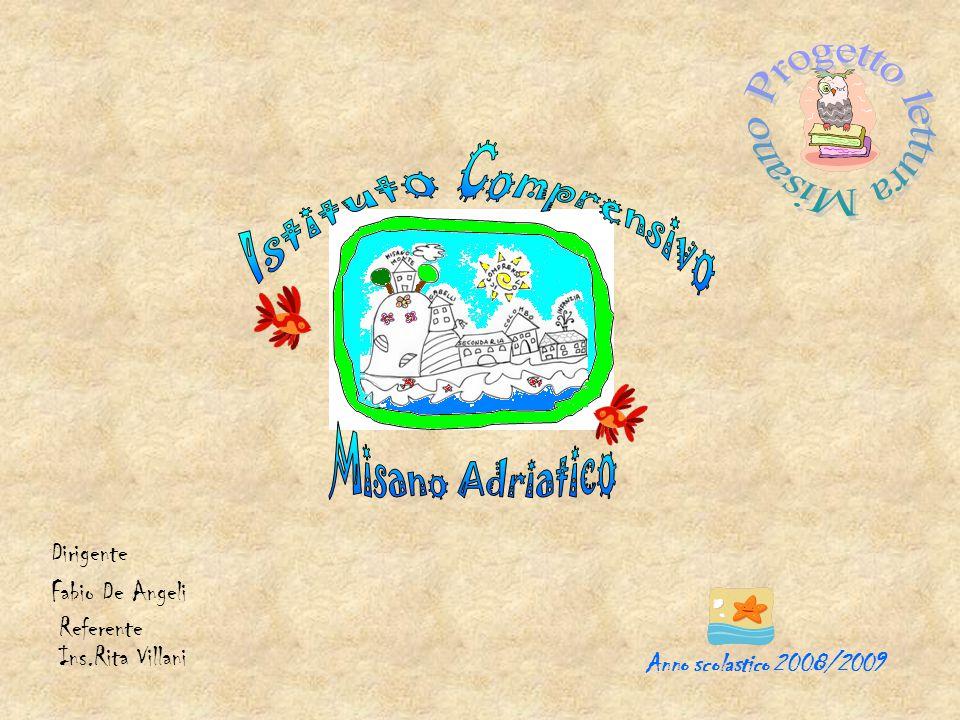 Anno scolastico 2008/2009 Dirigente Fabio De Angeli Referente Ins.Rita Villani