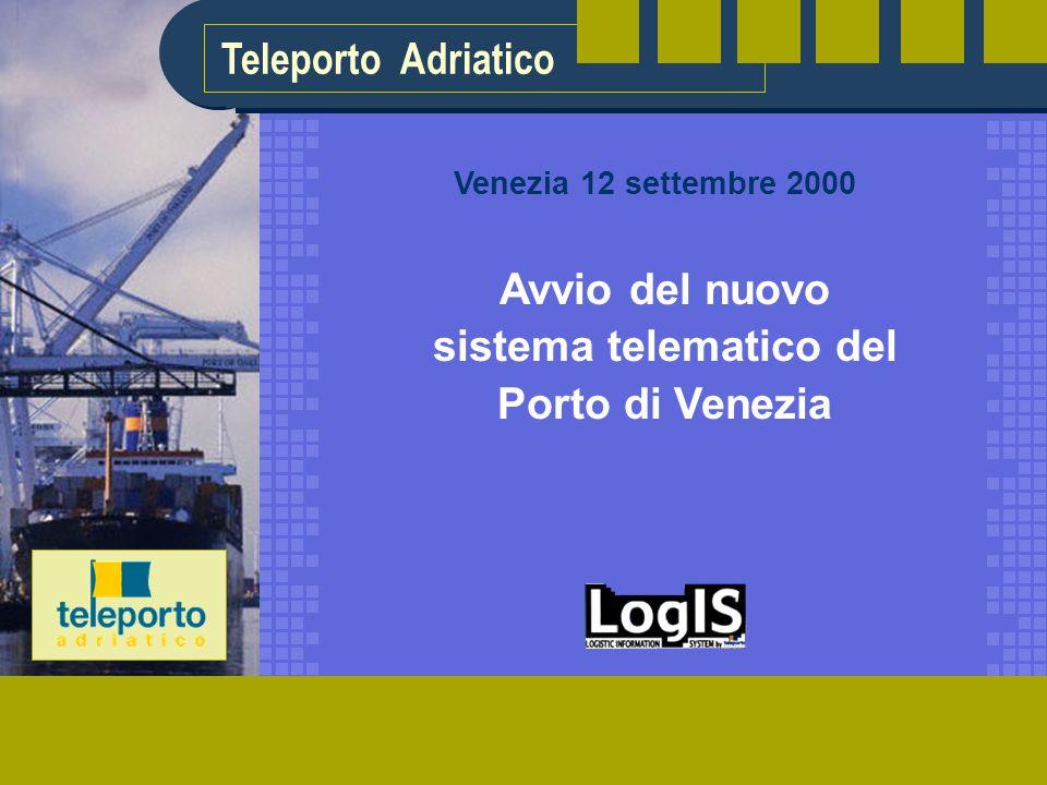 Teleporto Adriatico Avvio del nuovo sistema telematico del Porto di Venezia Venezia 12 settembre 2000