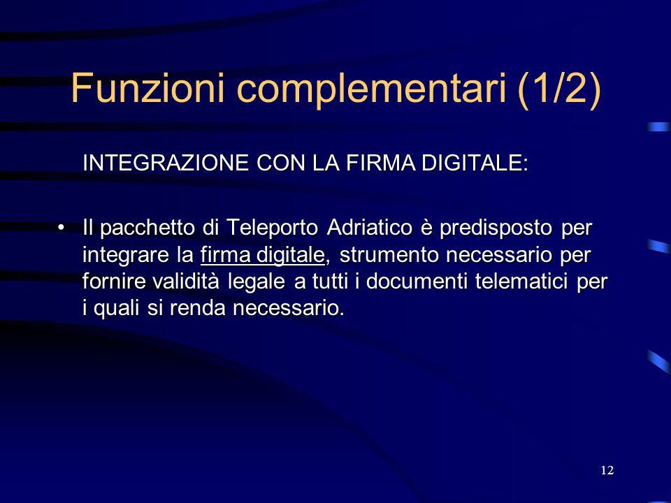 12 Funzioni complementari (1/2) INTEGRAZIONE CON LA FIRMA DIGITALE: Il pacchetto di Teleporto Adriatico è predisposto per integrare la firma digitale,