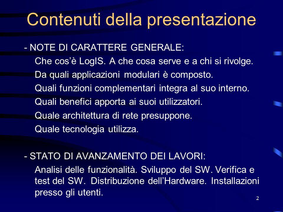 2 Contenuti della presentazione - NOTE DI CARATTERE GENERALE: Che cos'è LogIS. A che cosa serve e a chi si rivolge. Da quali applicazioni modulari è c