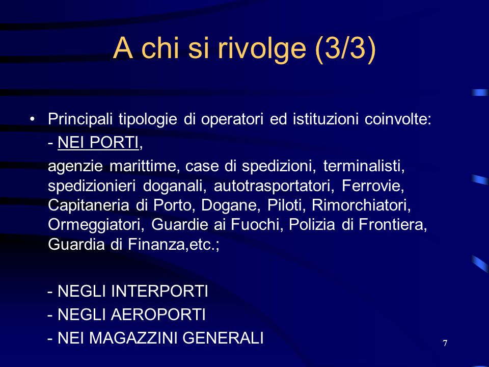 7 A chi si rivolge (3/3) Principali tipologie di operatori ed istituzioni coinvolte: - NEI PORTI, agenzie marittime, case di spedizioni, terminalisti,