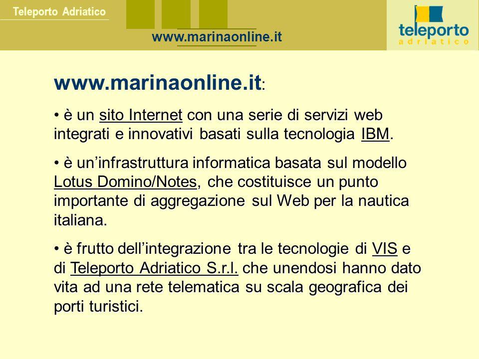 Teleporto Adriatico www.marinaonline.it : www.marinaonline.it : è un sito Internet con una serie di servizi web integrati e innovativi basati sulla tecnologia IBM.
