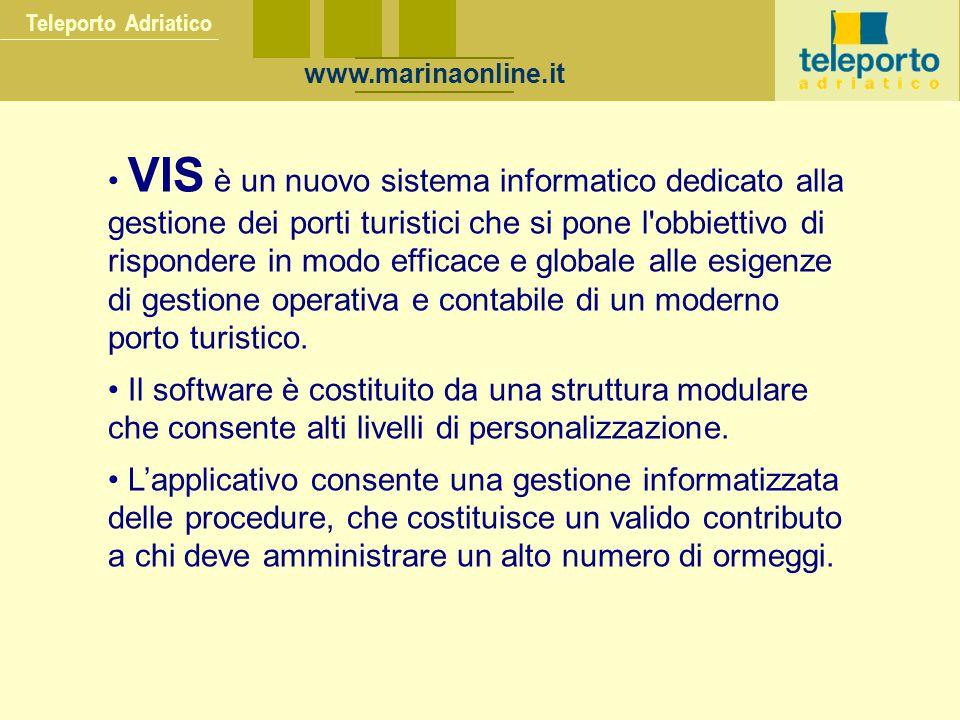 Teleporto Adriatico VIS è un nuovo sistema informatico dedicato alla gestione dei porti turistici che si pone l obbiettivo di rispondere in modo efficace e globale alle esigenze di gestione operativa e contabile di un moderno porto turistico.