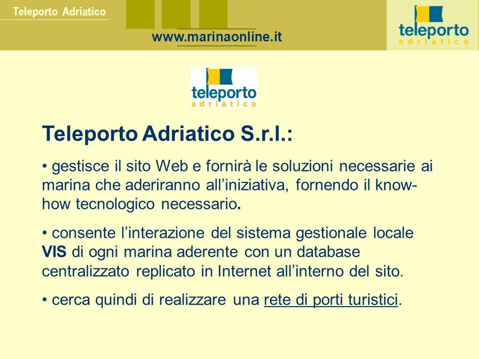 Teleporto Adriatico Teleporto Adriatico S.r.l.: gestisce il sito Web e fornirà le soluzioni necessarie ai marina che aderiranno all'iniziativa, fornendo il know- how tecnologico necessario.