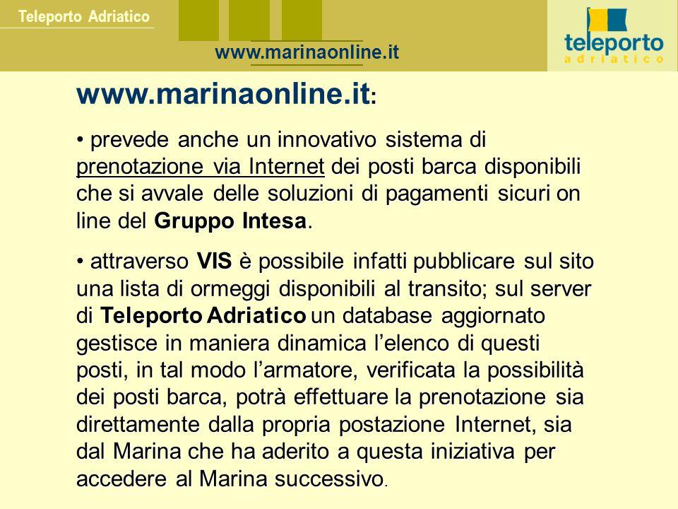 Teleporto Adriatico : www.marinaonline.it : prevede anche un innovativo sistema di prenotazione via Internet dei posti barca disponibili che si avvale delle soluzioni di pagamenti sicuri on line del Gruppo Intesa.