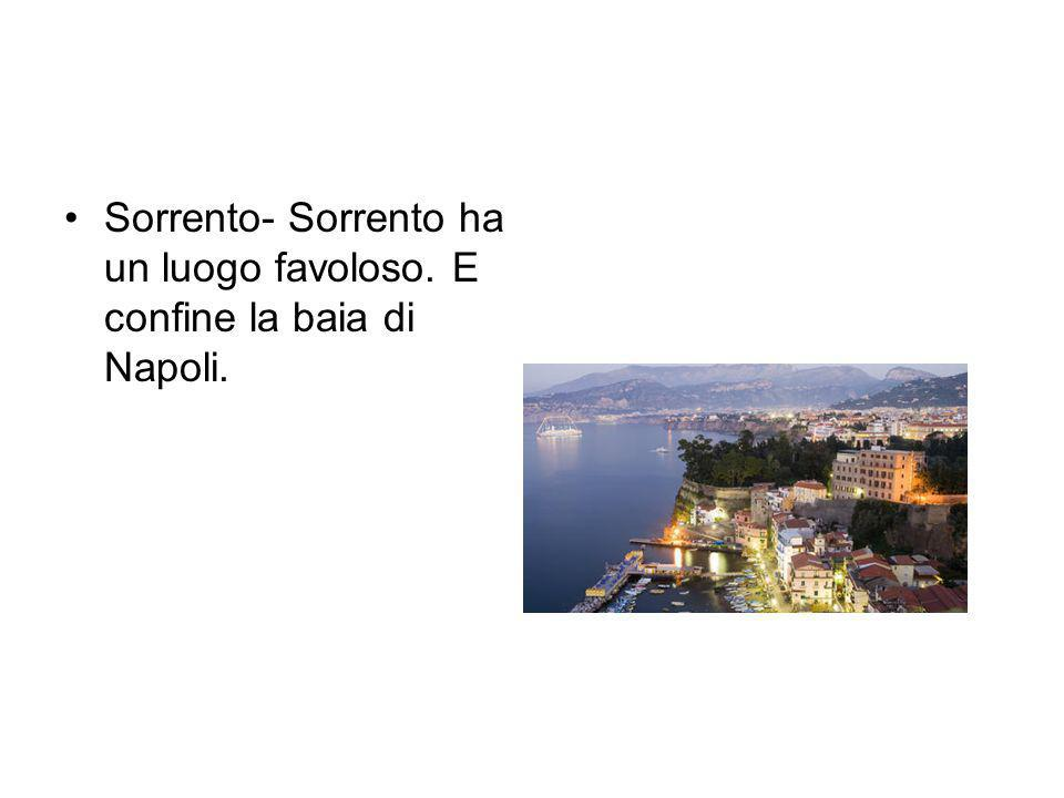 Sorrento- Sorrento ha un luogo favoloso. E confine la baia di Napoli.