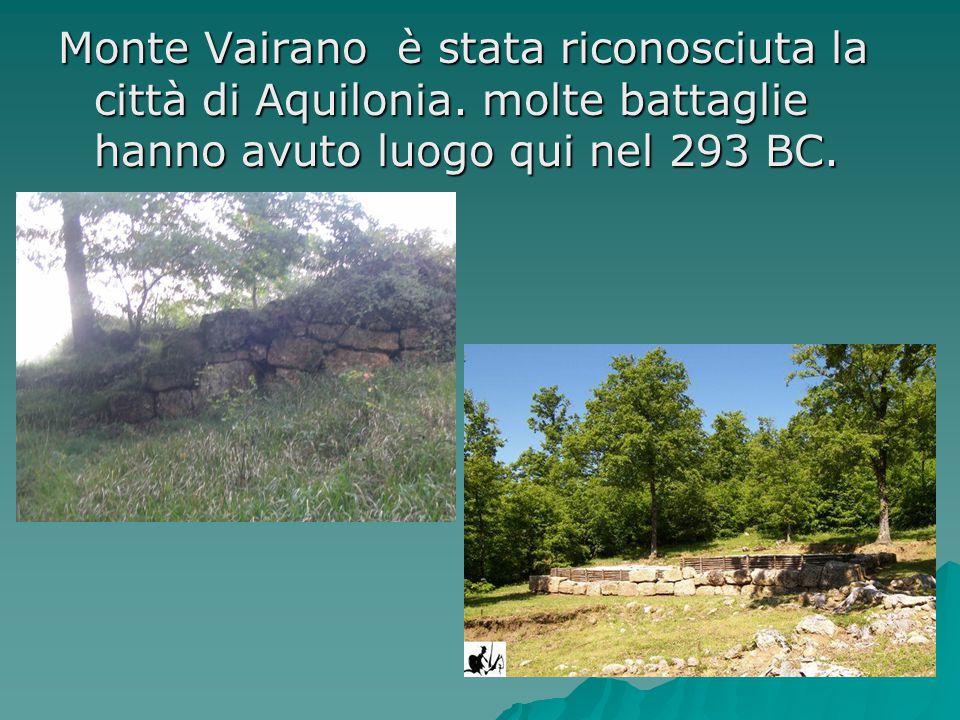 Monte Vairano è stata riconosciuta la città di Aquilonia. molte battaglie hanno avuto luogo qui nel 293 BC.