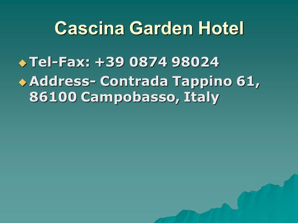 Cascina Garden Hotel  Tel-Fax: +39 0874 98024  Address- Contrada Tappino 61, 86100 Campobasso, Italy