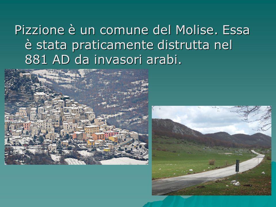 Pizzione è un comune del Molise. Essa è stata praticamente distrutta nel 881 AD da invasori arabi.
