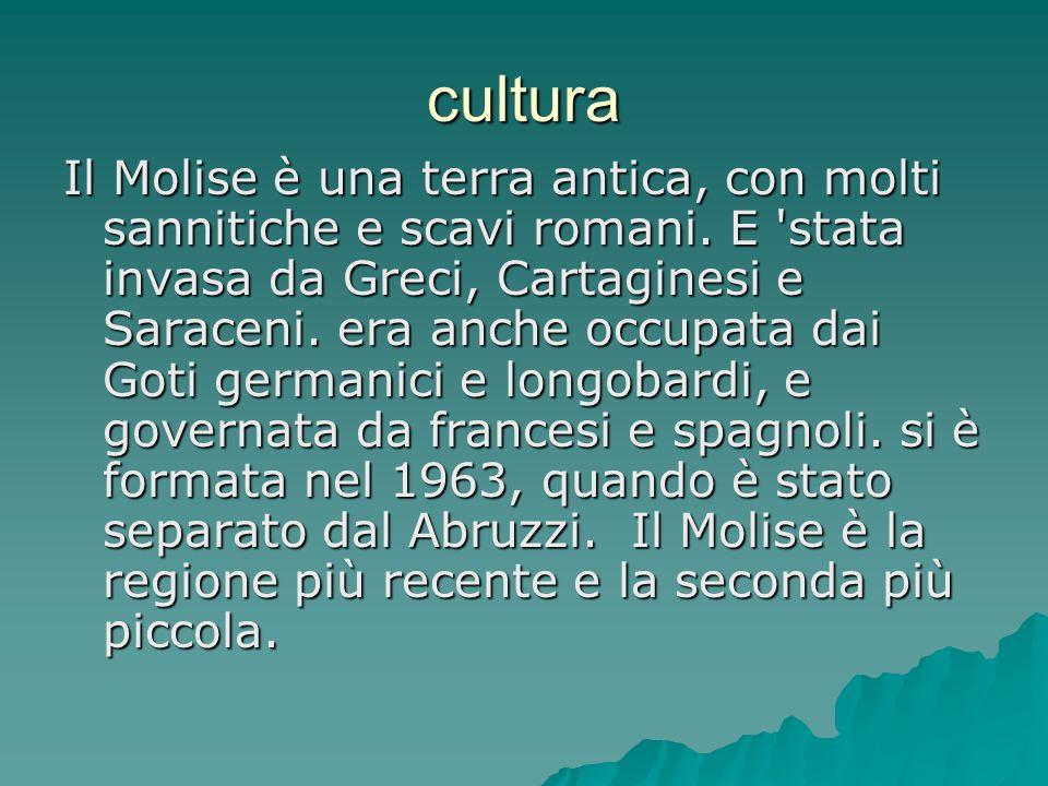 cultura Il Molise è una terra antica, con molti sannitiche e scavi romani. E 'stata invasa da Greci, Cartaginesi e Saraceni. era anche occupata dai Go