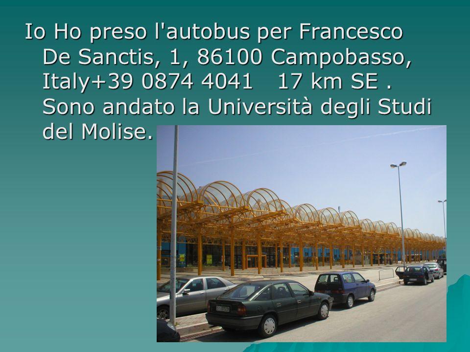 Io Ho preso l'autobus per Francesco De Sanctis, 1, 86100 Campobasso, Italy+39 0874 4041  17 km SE. Sono andato la Università degli Studi del Molise.