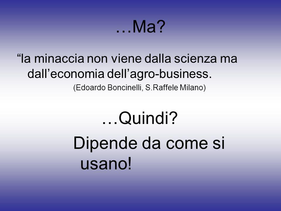 …Ma. la minaccia non viene dalla scienza ma dall'economia dell'agro-business.