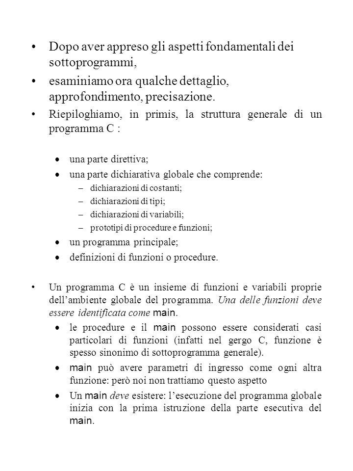 Dopo aver appreso gli aspetti fondamentali dei sottoprogrammi, esaminiamo ora qualche dettaglio, approfondimento, precisazione.