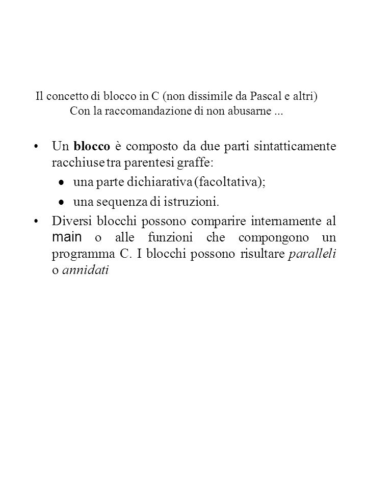 Il concetto di blocco in C (non dissimile da Pascal e altri) Con la raccomandazione di non abusarne...