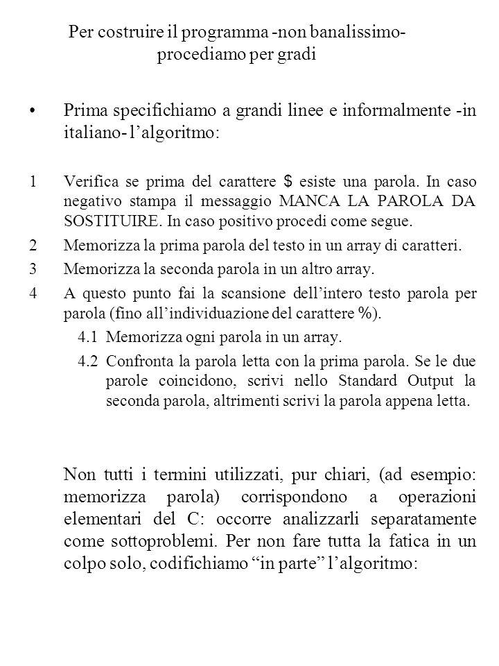 Per costruire il programma -non banalissimo- procediamo per gradi Prima specifichiamo a grandi linee e informalmente -in italiano- l'algoritmo: 1Verifica se prima del carattere $ esiste una parola.