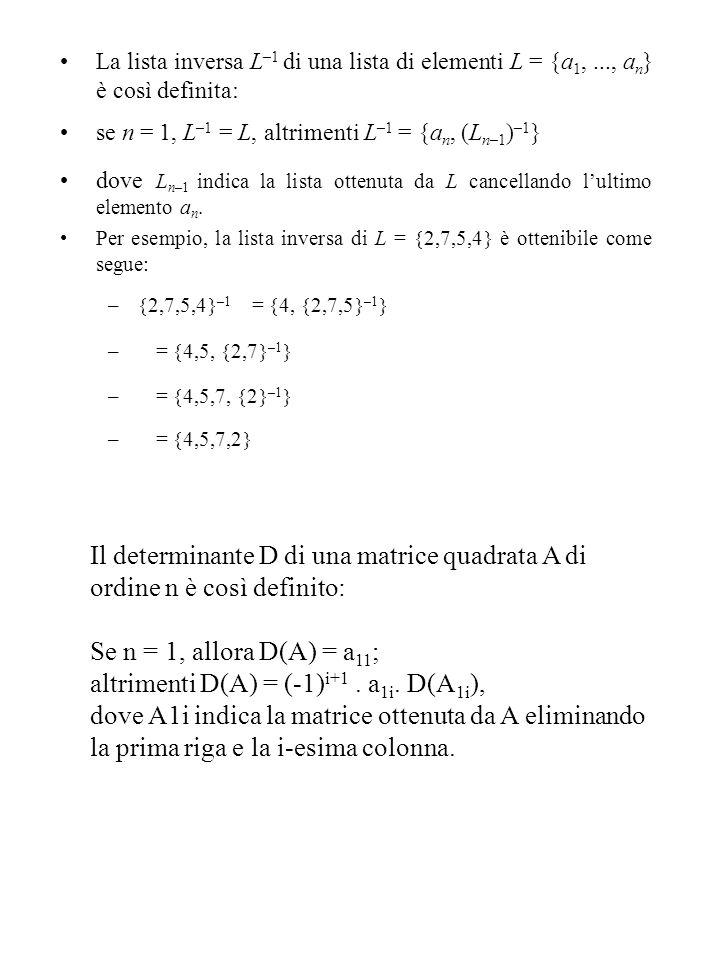 La lista inversa L –1 di una lista di elementi L = {a 1,..., a n } è così definita: se n = 1, L –1 = L, altrimenti L –1 = {a n, (L n–1 ) –1 } dove L n–1 indica la lista ottenuta da L cancellando l'ultimo elemento a n.