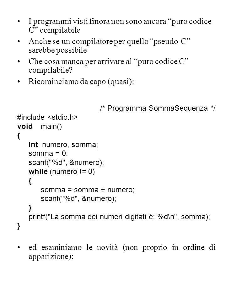 I programmi visti finora non sono ancora puro codice C compilabile Anche se un compilatore per quello pseudo-C sarebbe possibile Che cosa manca per arrivare al puro codice C compilabile.