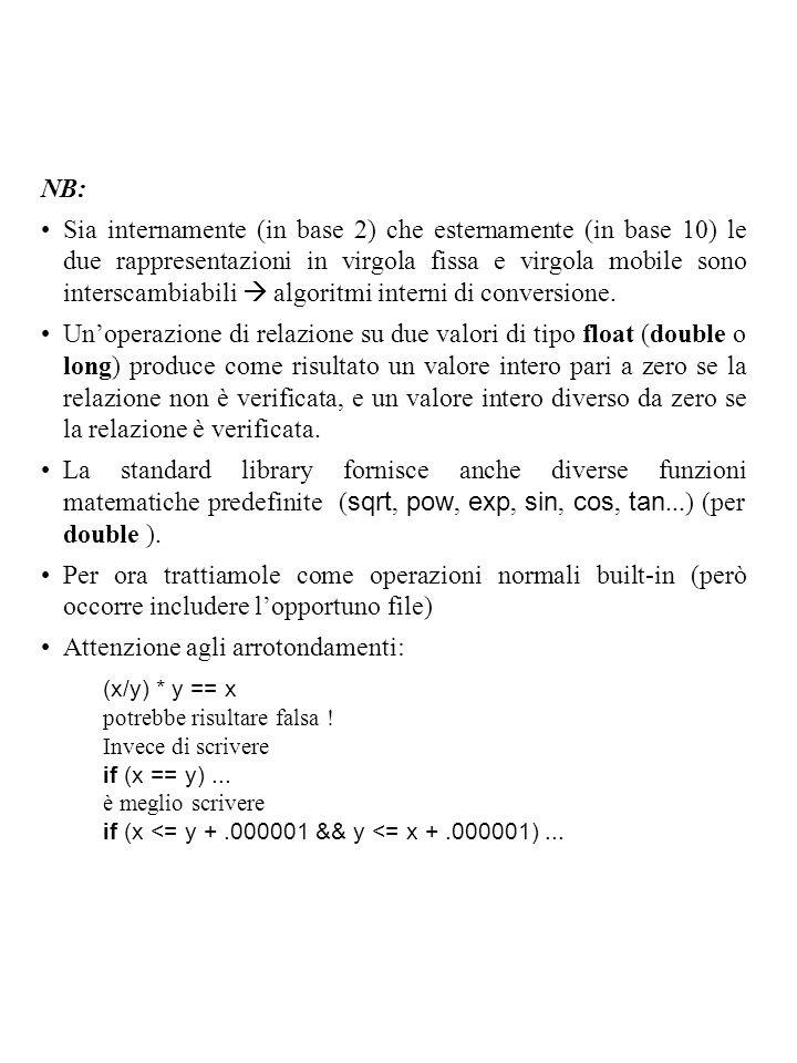 NB: Sia internamente (in base 2) che esternamente (in base 10) le due rappresentazioni in virgola fissa e virgola mobile sono interscambiabili  algoritmi interni di conversione.