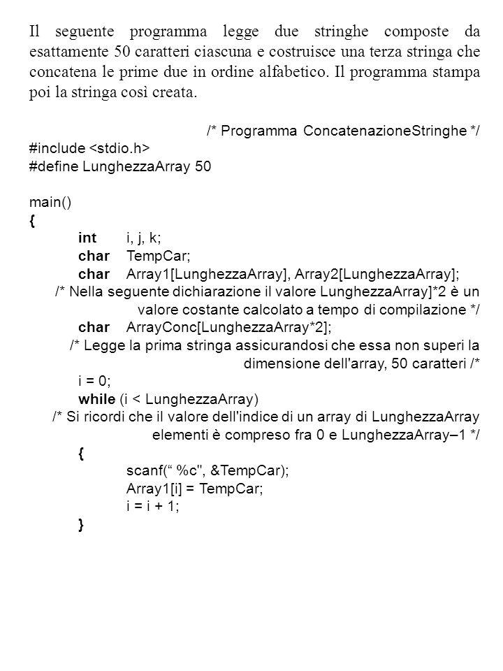 Il seguente programma legge due stringhe composte da esattamente 50 caratteri ciascuna e costruisce una terza stringa che concatena le prime due in ordine alfabetico.