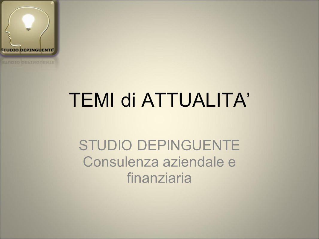 TEMI di ATTUALITA' STUDIO DEPINGUENTE Consulenza aziendale e finanziaria