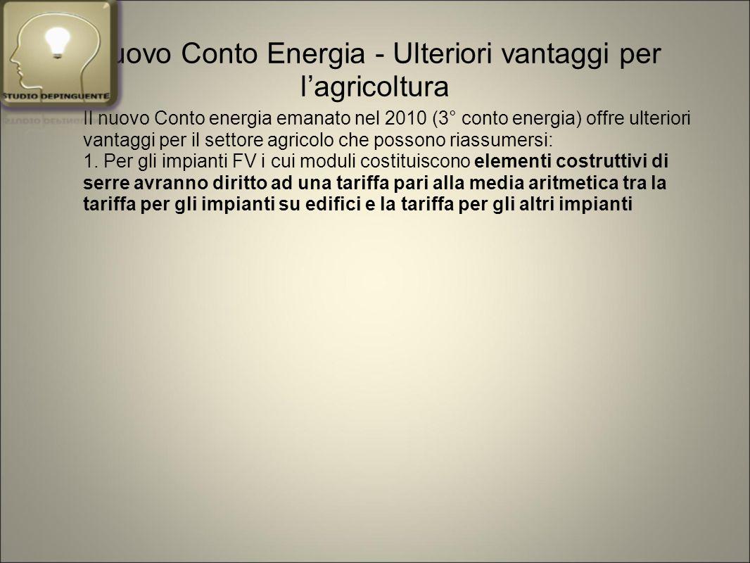 Nuovo Conto Energia - Ulteriori vantaggi per l'agricoltura Il nuovo Conto energia emanato nel 2010 (3° conto energia) offre ulteriori vantaggi per il