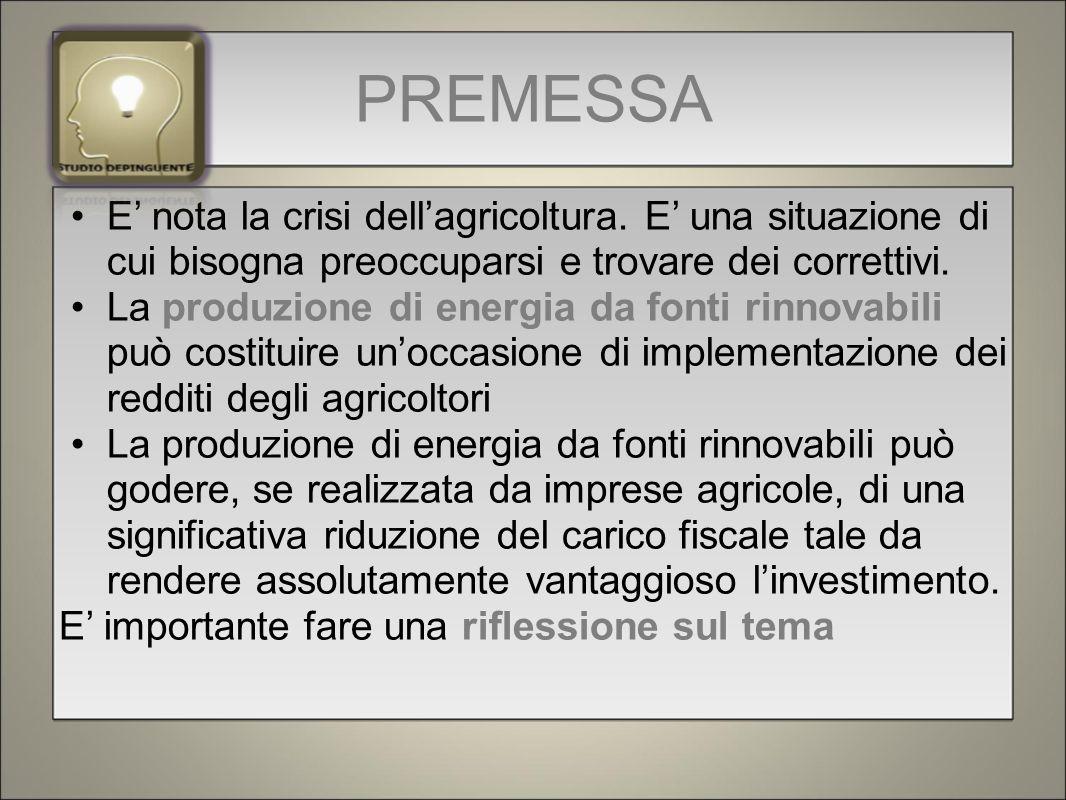 PREMESSA E' nota la crisi dell'agricoltura. E' una situazione di cui bisogna preoccuparsi e trovare dei correttivi. La produzione di energia da fonti