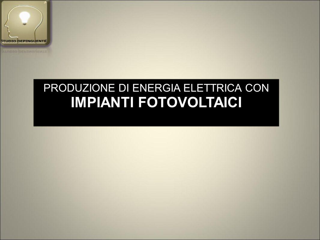 PRODUZIONE DI ENERGIA ELETTRICA CON IMPIANTI FOTOVOLTAICI