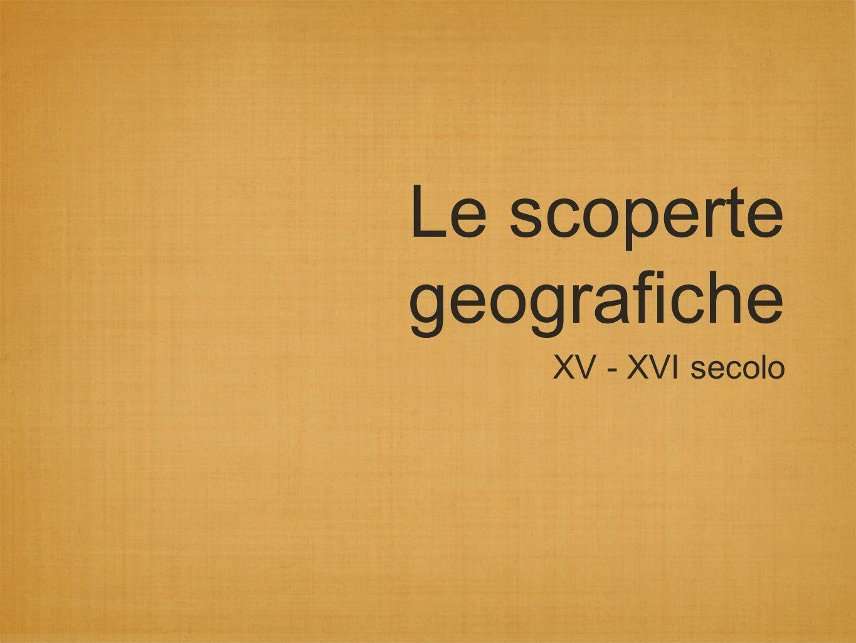 Le scoperte geografiche XV - XVI secolo