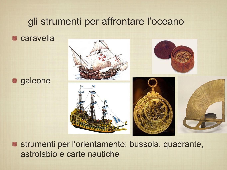 gli strumenti per affrontare l'oceano caravella galeone strumenti per l'orientamento: bussola, quadrante, astrolabio e carte nautiche
