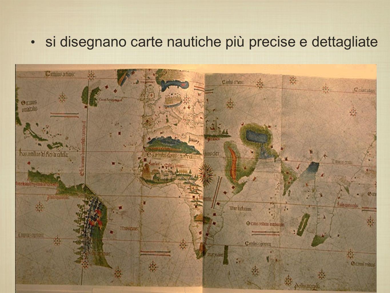si disegnano carte nautiche più precise e dettagliate