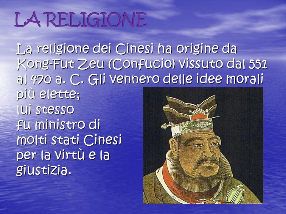 La religione dei Cinesi ha origine da Kong-Fut Zeu (Confucio) vissuto dal 551 al 470 a.