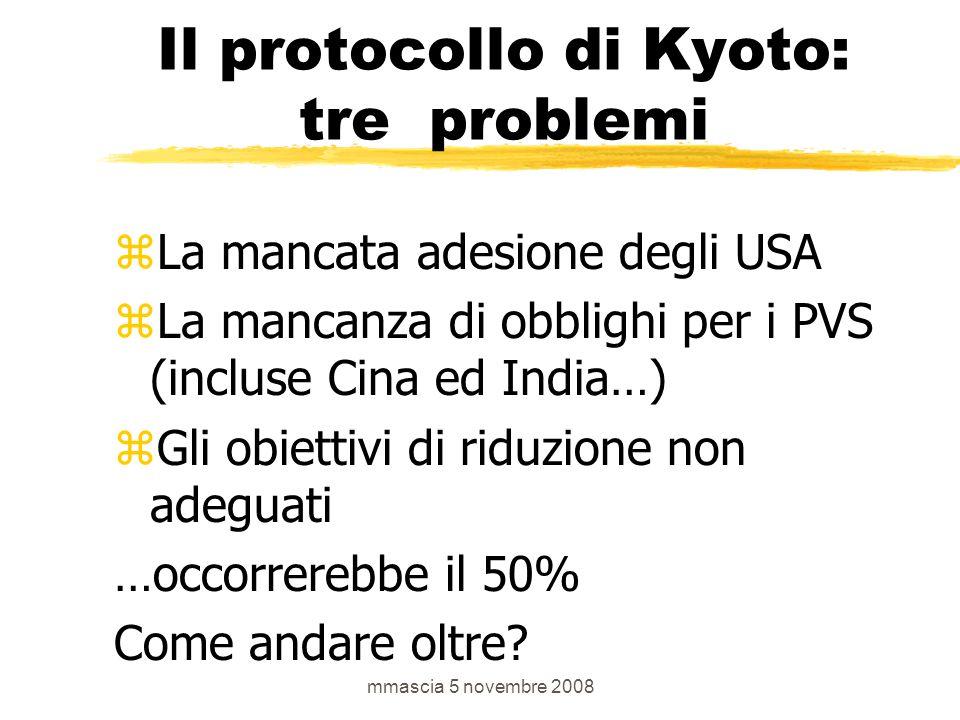 Il protocollo di Kyoto: tre problemi zLa mancata adesione degli USA zLa mancanza di obblighi per i PVS (incluse Cina ed India…) zGli obiettivi di riduzione non adeguati …occorrerebbe il 50% Come andare oltre