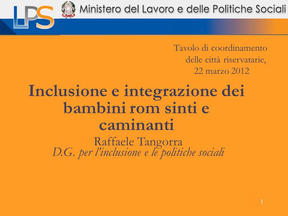 1 Raffaele Tangorra D.G. per l'inclusione e le politiche sociali Inclusione e integrazione dei bambini rom sinti e caminanti Tavolo di coordinamento d