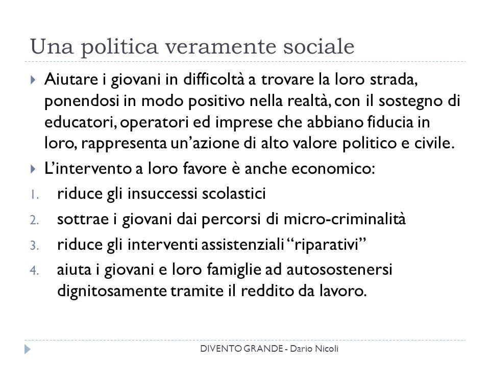 Una politica veramente sociale DIVENTO GRANDE - Dario Nicoli  Aiutare i giovani in difficoltà a trovare la loro strada, ponendosi in modo positivo ne