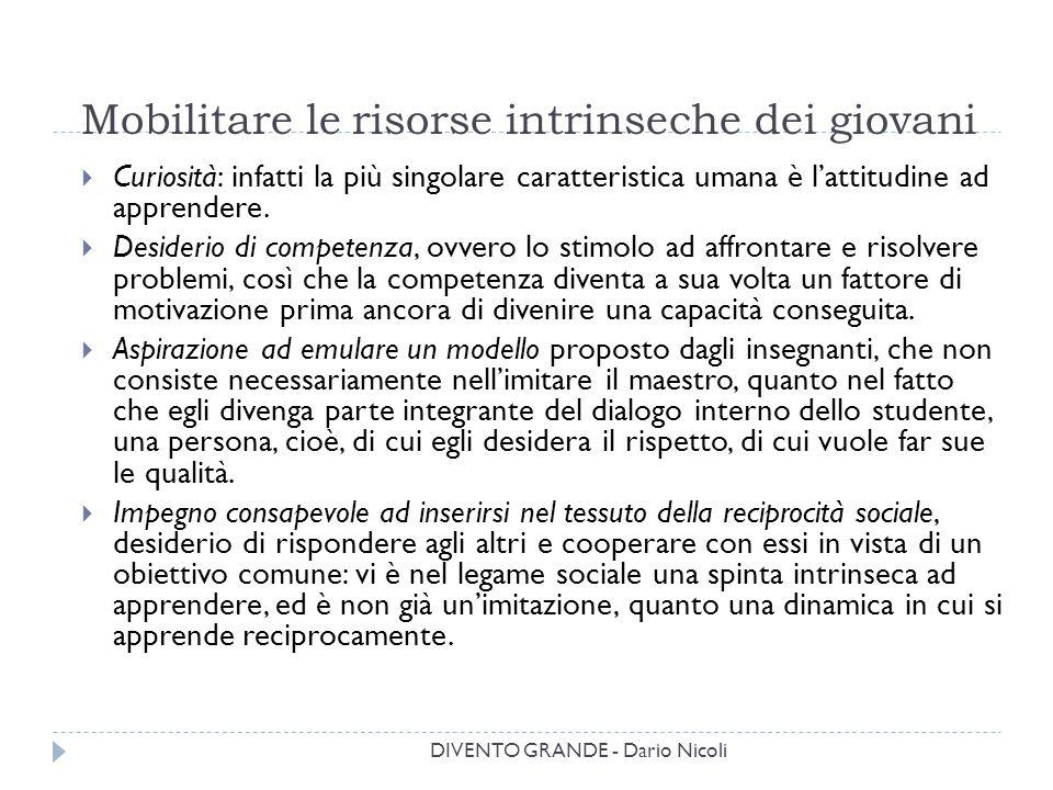 DIVENTO GRANDE - Dario Nicoli Mobilitare le risorse intrinseche dei giovani  Curiosità: infatti la più singolare caratteristica umana è l'attitudine