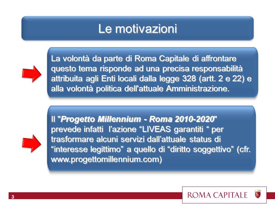 Le motivazioni 3 La volontà da parte di Roma Capitale di affrontare questo tema risponde ad una precisa responsabilità attribuita agli Enti locali dalla legge 328 (artt.