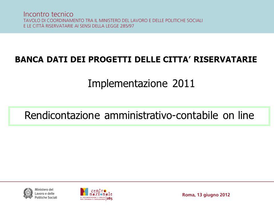 BANCA DATI DEI PROGETTI DELLE CITTA' RISERVATARIE Implementazione 2011 Rendicontazione amministrativo-contabile on line